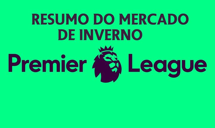 Resumão do mercado da bola – Premier League